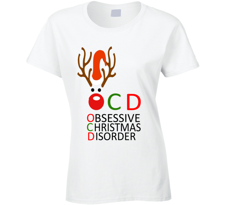 OCD obsessive christmas disorder ladies funny tshirt Holiday Shirt Xmas Reindeer Love Decorating