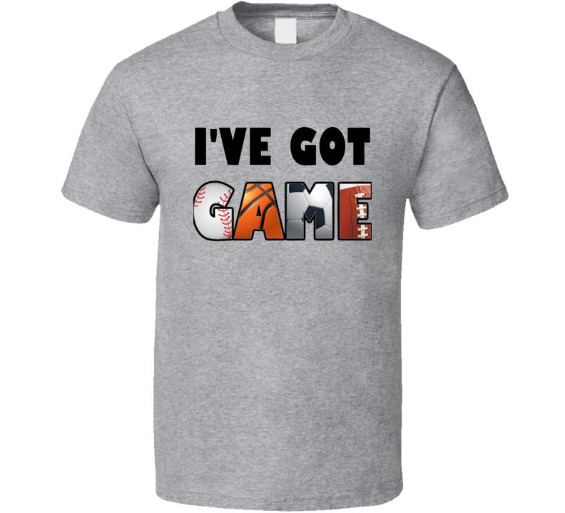 I've Got Game Men's or Boy T Shirt Baseball Basketball Football Soccer Sports Fan