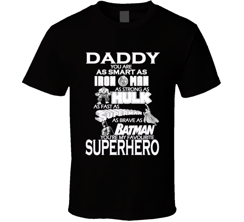 Fathers Day Superhero T Shirt As smart as Iron Man Strong as Hulk Fast as Superman Brave as Batman