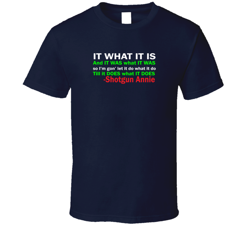 It Is What It Is Full Saying T Shirt