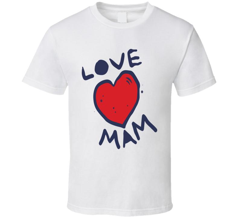I Love Mam T Shirt