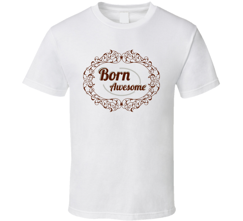 Born Awesome Typography T Shirt