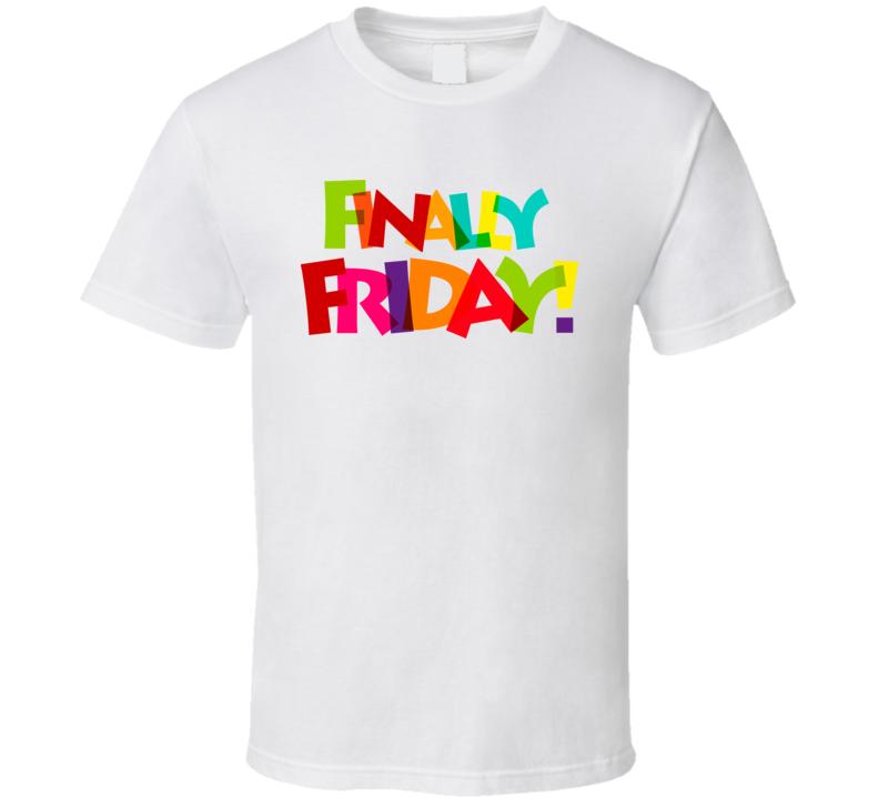 Finally Friday T Shirt