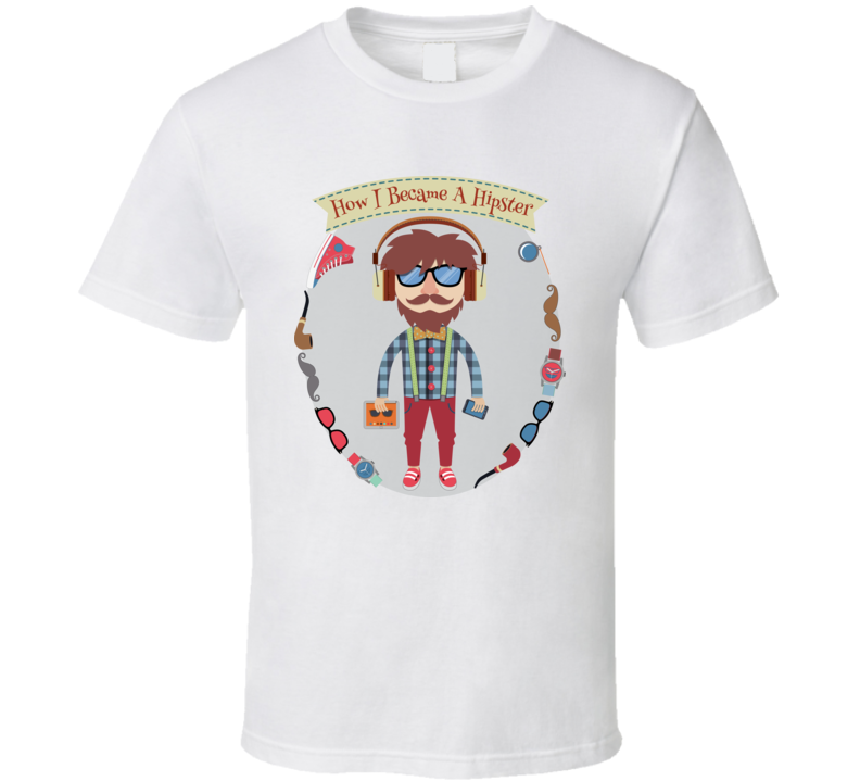 How I Became A Hipster Funny T Shirt