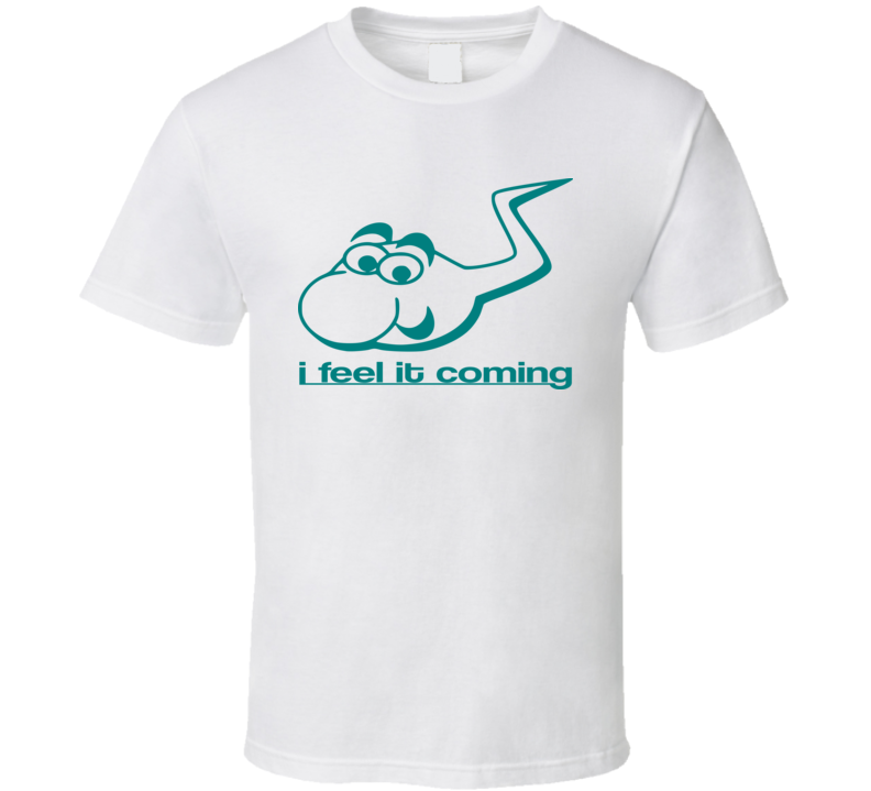 I Feel It Coming Funny T Shirt