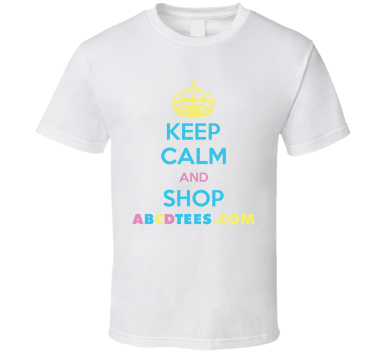 Keep Calm And Shop Abcdtees.com Online Store T Shirt