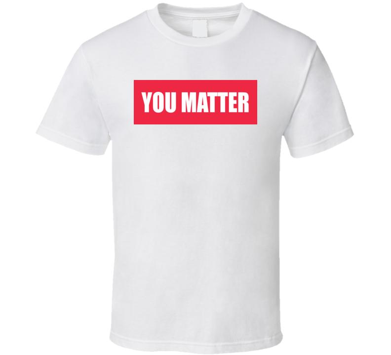 You Matter T Shirt