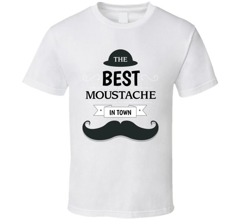 The Best Moustache In Town T Shirt