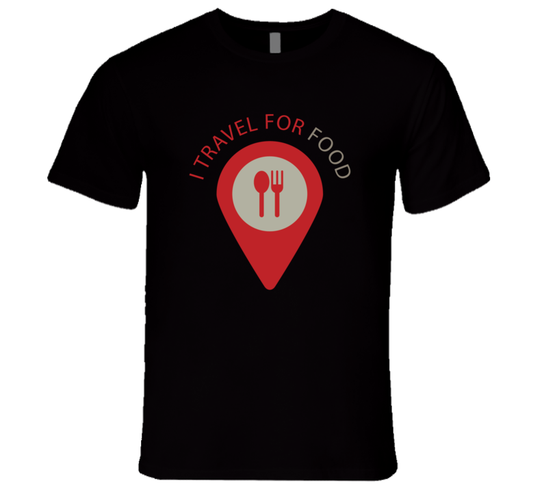 I Travel For Food T Shirt