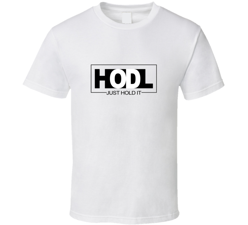 Hodl Just Hold It Crypto T Shirt