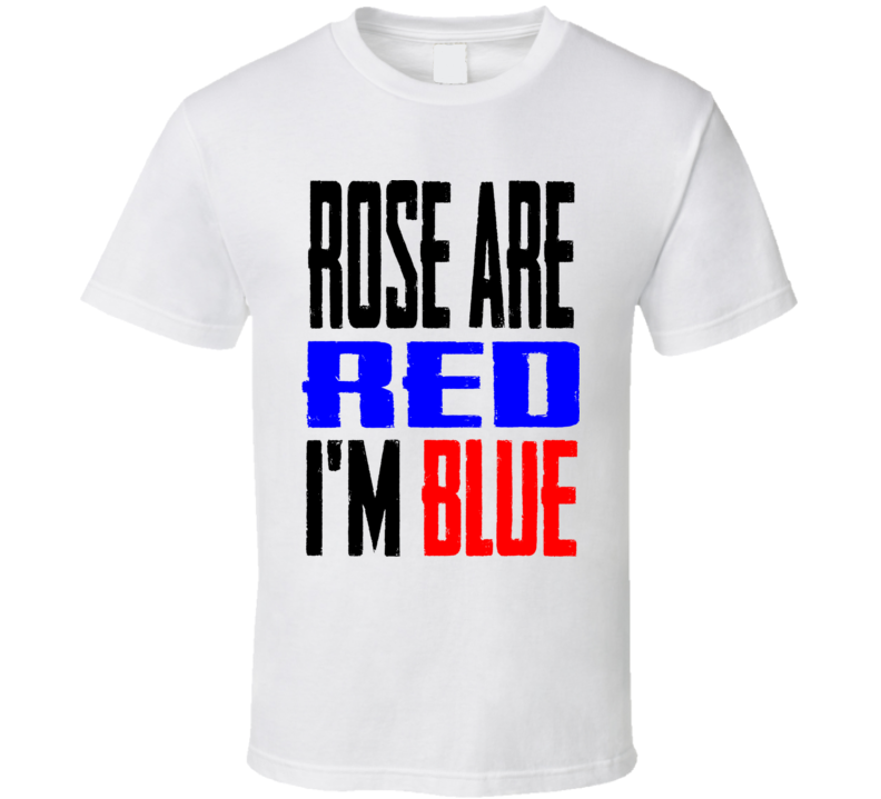 Rose Are Red I Am Blue Funny Shirt