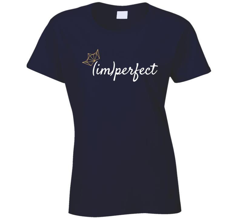 Imperfect I'm Perfect Motivational Inspirational Ladies T Shirt
