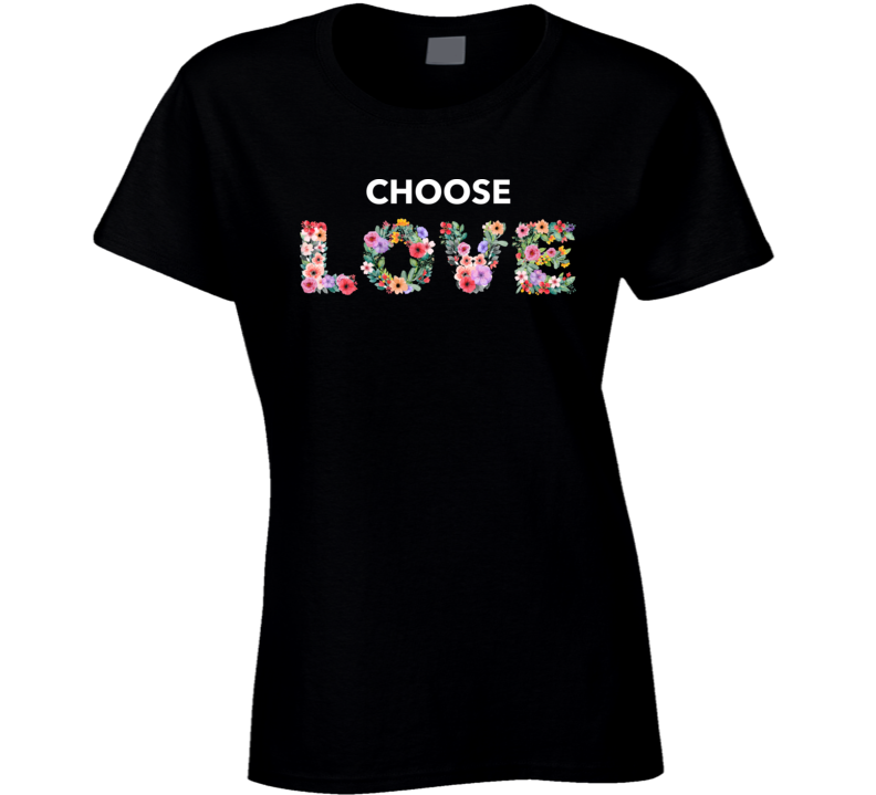Choose Love Floral Letters Peace Harmony Well Being Ladies T Shirt