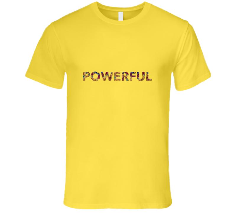 Powerful Tee T Shirt