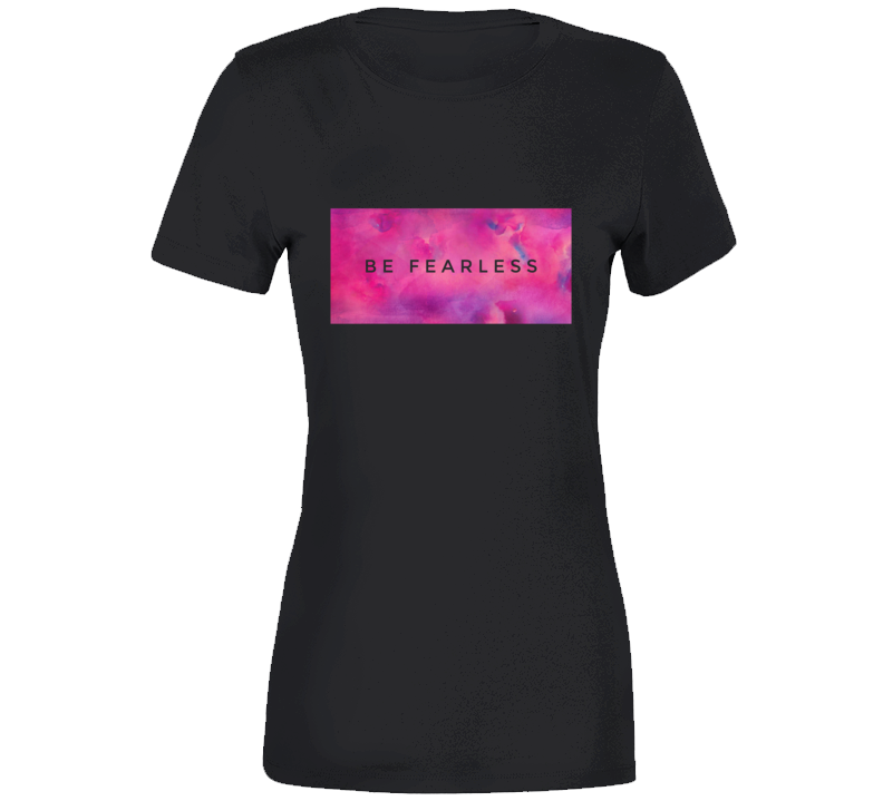 Be Fearless Watercolor  T Shirt