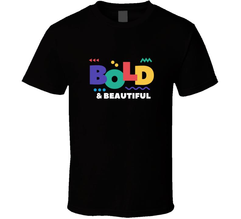 Bold And Beautiful T Shirt