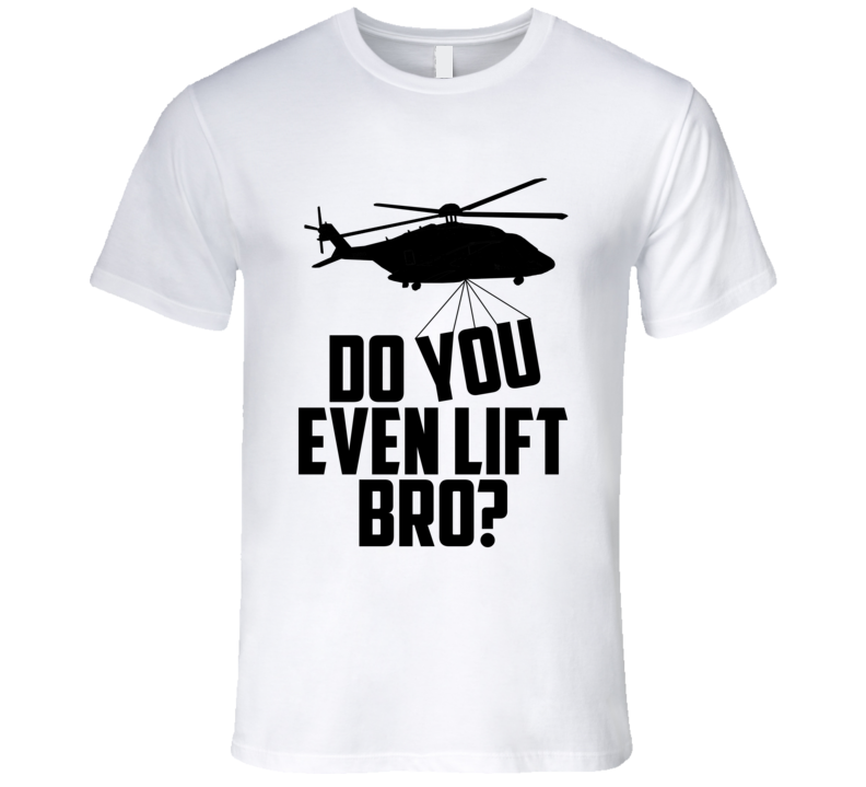 Do You Even Lift Bro Funny Helicopter Pilot S-92 Flying Black T Shirt