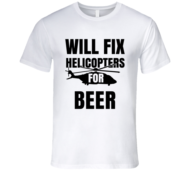 Will Fix Helicopters For Beer Funny Heli Mechanic Engineer T Shirt