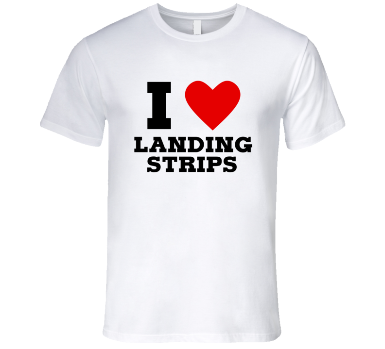I Heart Love Landing Strips Funny Airport Pilot Flying T Shirt