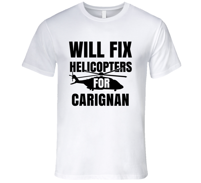 Will Fix Helicopters For Carignan Funny Heli Mechanic Engineer T Shirt