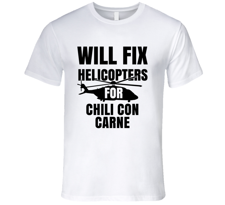 Will Fix Helicopters For Chili Con Carne Funny Heli Mechanic Engineer T Shirt