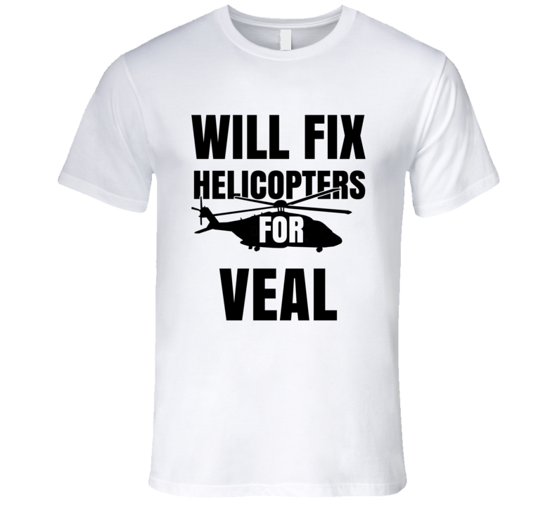 Will Fix Helicopters For Veal Funny Heli Mechanic Engineer T Shirt