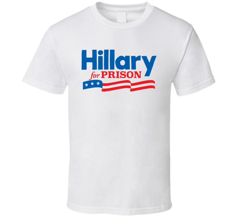 Hillary Clinton For Prison 2016 Trump President Won Election Funny T Shirt