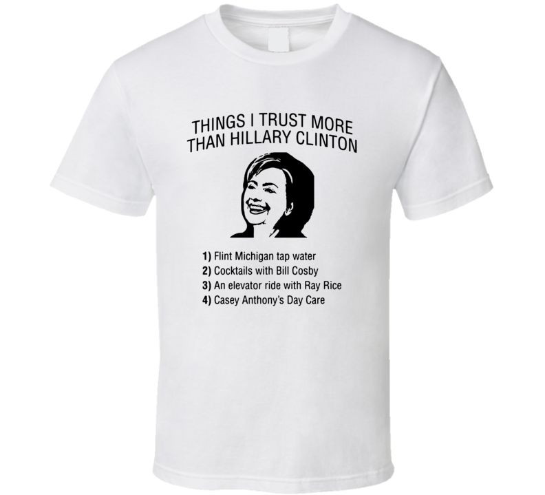 Things I Trust More Than Hillary Clinton Funny Pro Trump Election Winner President T Shirt