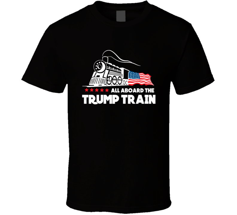 All Aboard The Trump Train Donald Republican Winner 2016 President Election Funny T Shirt