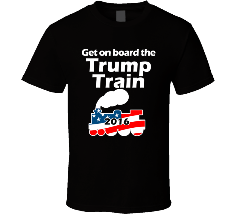 Get On Board The Trump Train 2016 Donald Republican Winner President Election Funny T Shirt