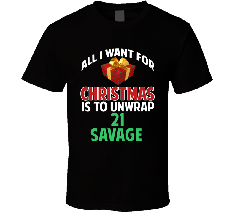 All I Want For Christmas Is To Unwrap 21 Savage Funny Custom Xmas Gift T Shirt