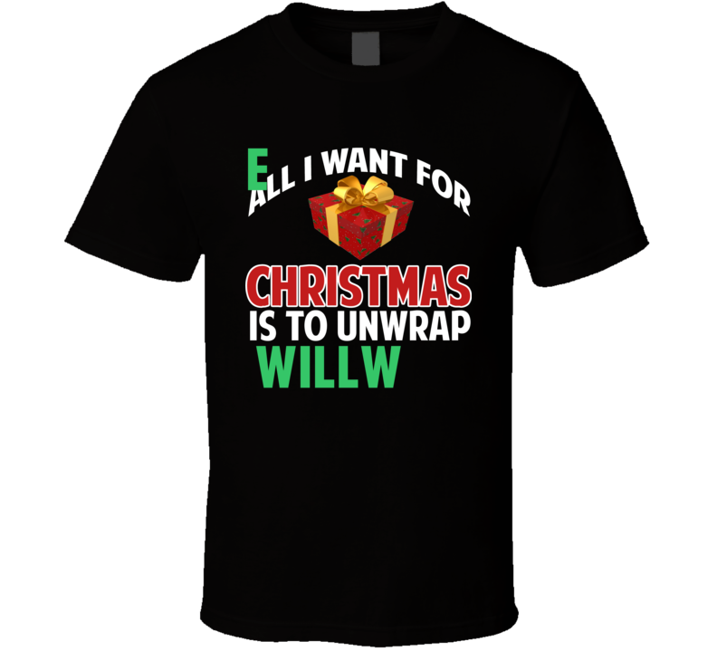 All I Want For Christmas Is To Unwrap Will Few Funny Custom Xmas Gift T Shirt