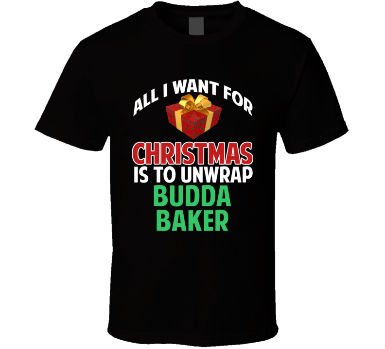 All I Want For Christmas Is To Unwrap Budda Baker Funny Custom Xmas Gift T Shirt