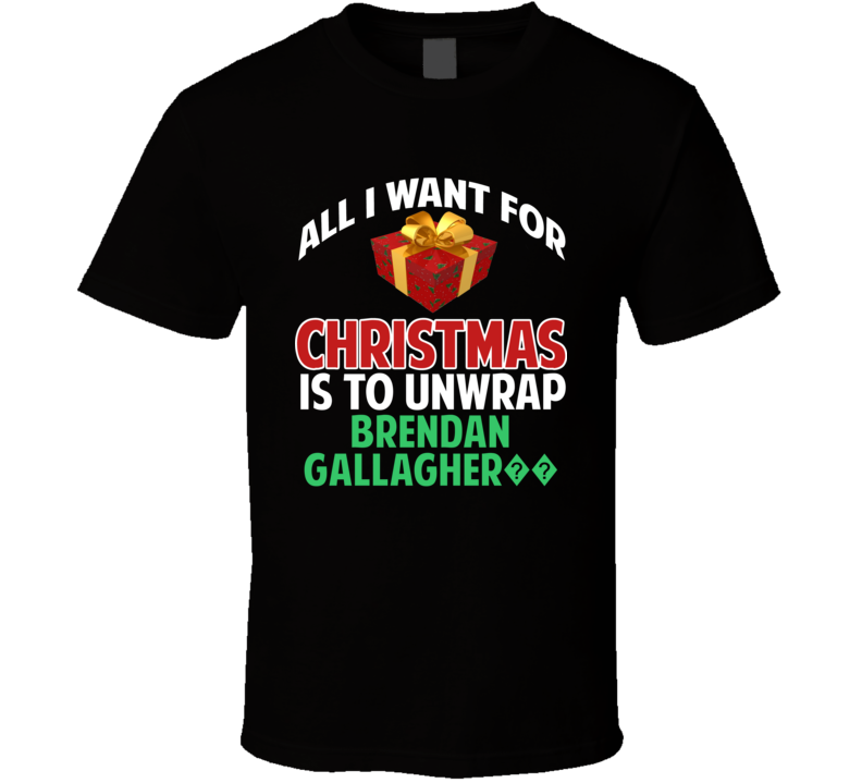 All I Want For Christmas Is To Unwrap Brendan Gallagher?? Funny Custom Xmas Gift T Shirt