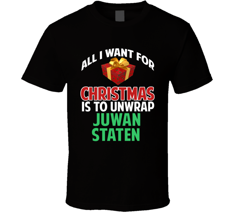 All I Want For Christmas Is To Unwrap Juwan Staten Funny Custom Xmas Gift T Shirt