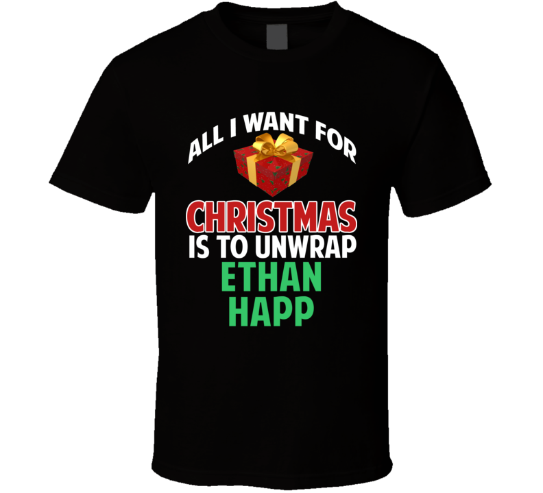All I Want For Christmas Is To Unwrap Ethan Happ Funny Custom Xmas Gift T Shirt