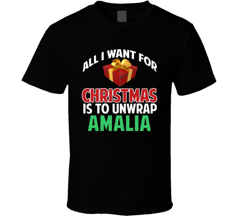 All I Want For Christmas Is To Unwrap Amalia Funny Custom Xmas Gift T Shirt