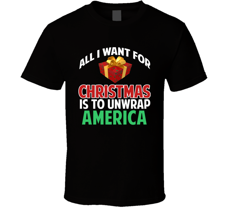 All I Want For Christmas Is To Unwrap America Funny Custom Xmas Gift T Shirt