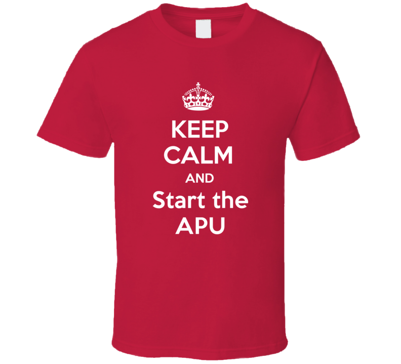 Keep Calm And Start the APU Funny Clever Helicopter Pilot Inside Joke Parody T Shirt