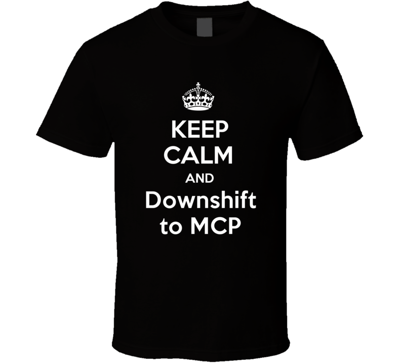 Keep Calm And Downshift to MCP Funny Clever Helicopter Pilot Inside Joke Parody T Shirt