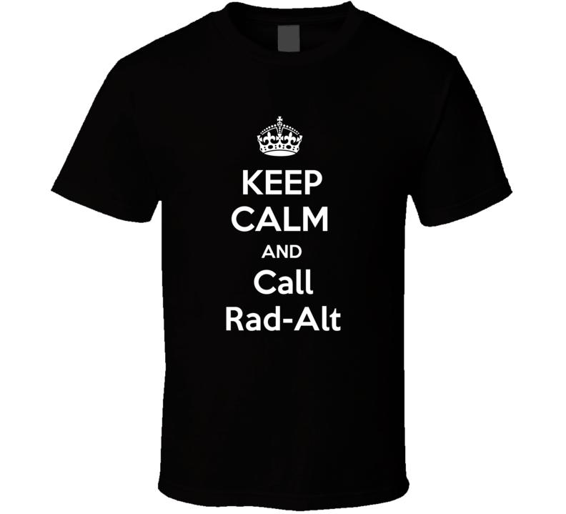 Keep Calm And Call Rad-Alt Funny Clever Helicopter Pilot Inside Joke Parody T Shirt