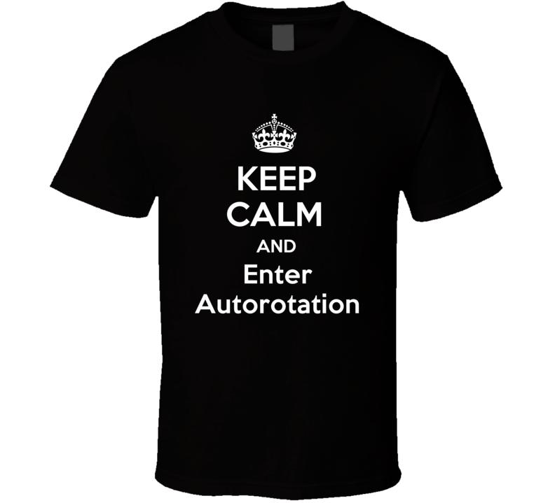Keep Calm And Enter Autorotation Funny Clever Helicopter Pilot Inside Joke Parody T Shirt