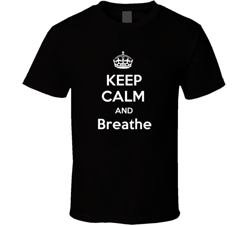 Keep Calm And Breathe Funny Clever Helicopter Pilot Inside Joke Parody T Shirt