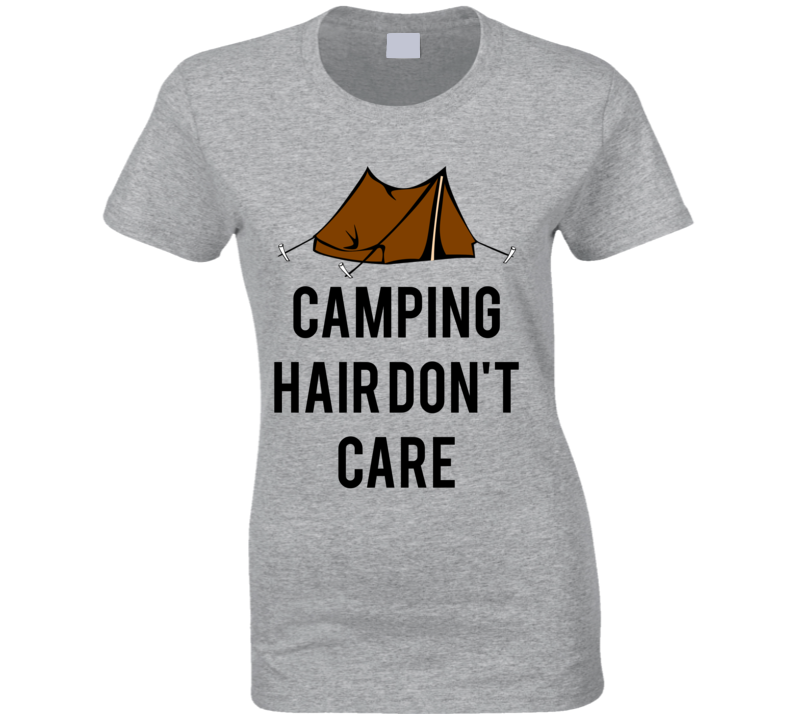 Camping Hair Don't Care Tent Wilderness Outdoors Funny T Shirt