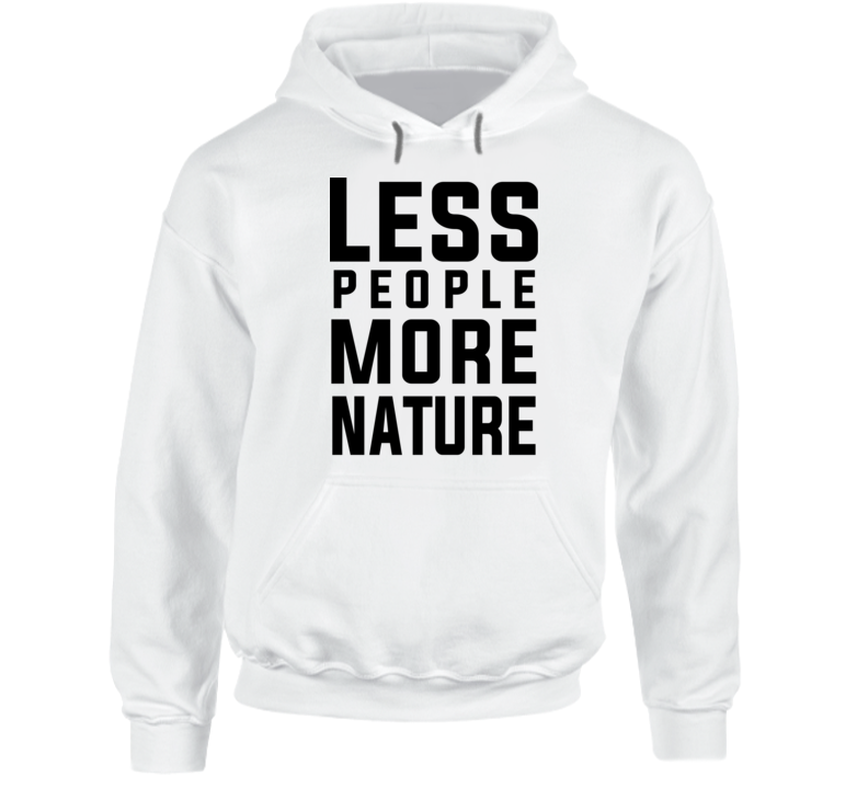 Less People More Nature Trees Water Environmentalist Earth Hoodie