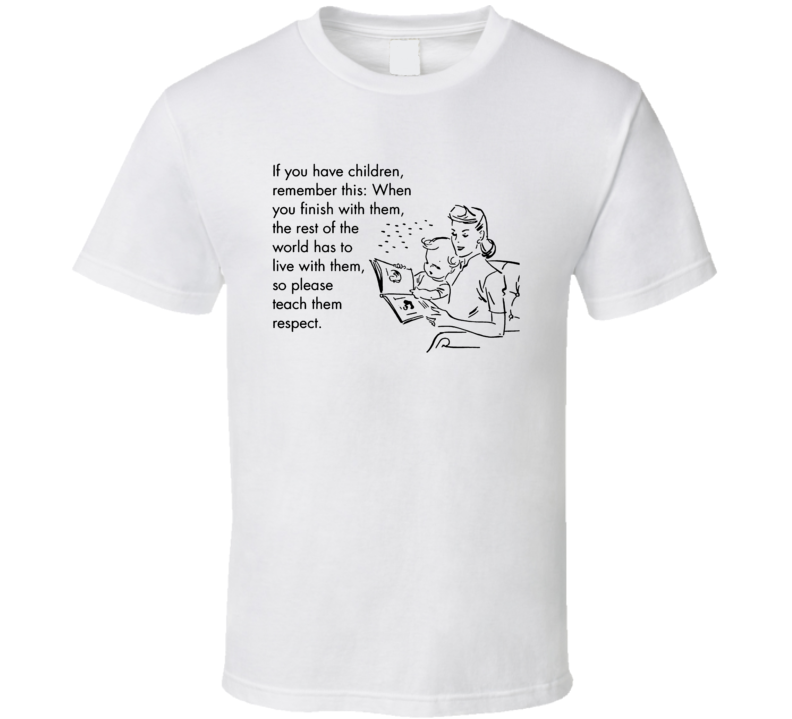 If You Have Children Please Teach Them Respect Funny Meme Earth T Shirt
