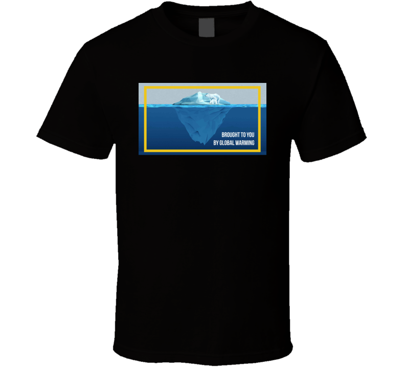 Brought To You By Global Warming Save Polar Bears Melting Ice Caps Ad T Shirt