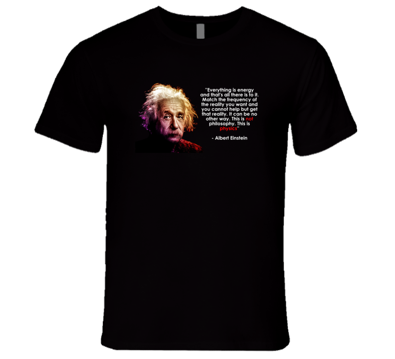 Albert Einstein Everything Is Energy Quote This Is Physics Genius Vibes T Shirt