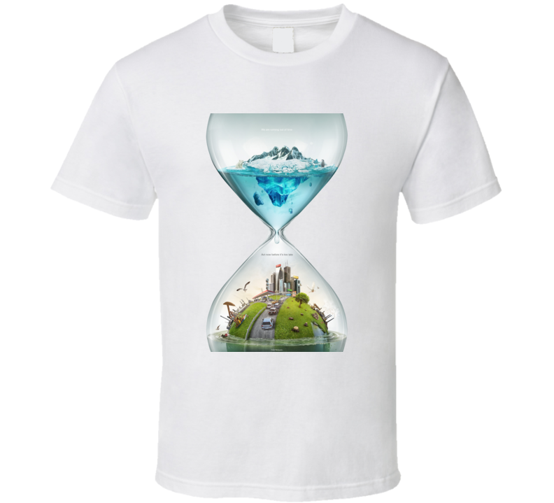We Are Running Out Of Time Act Now Before Its Too Late Hour Glass Global Warming T Shirt