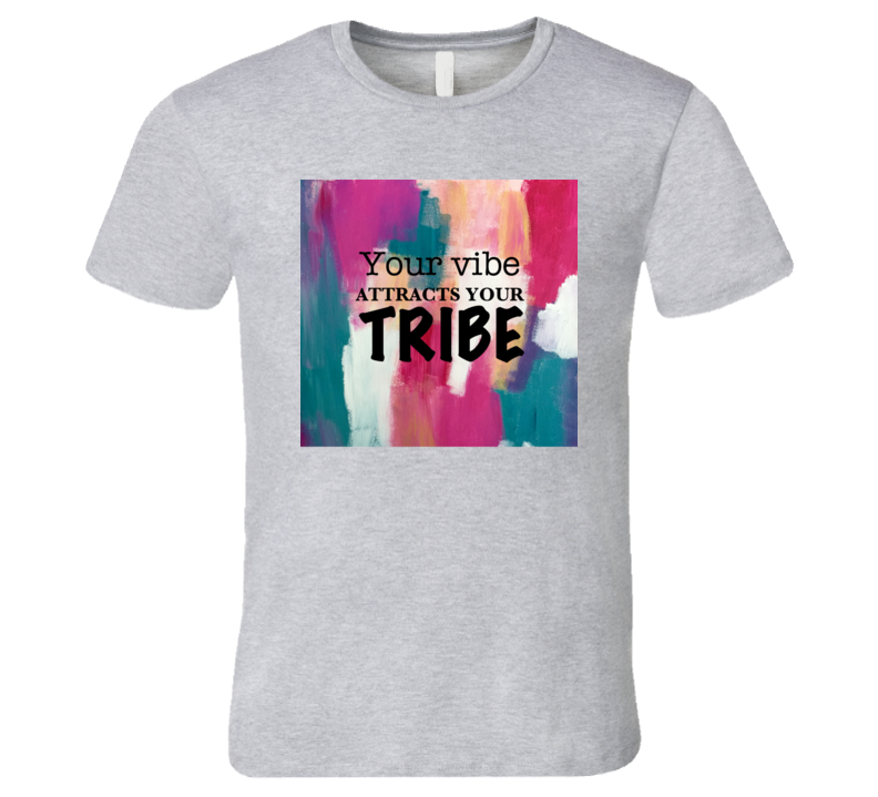 Your Vibe Attracts Your Tribe Positive Energy Good Friends Be Happy Painting T Shirt